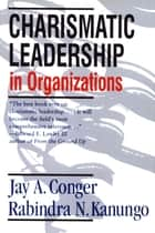 Charismatic Leadership in Organizations ebook by Jay A. Conger, Rabindra N. Kanungo