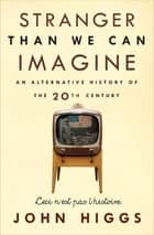 Stranger Than We Can Imagine - An Alternative History of the 20th Century ebook by John Higgs