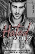 Hated You Then - Book One: Love Hurts Duet ebook by M. Robinson