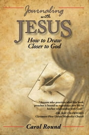Journaling with Jesus - How to Draw Closer to God ebook by Carol Round