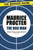 The Dog Man ebook by Maurice Procter