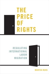 The Price of Rights - Regulating International Labor Migration ebook by Martin Ruhs