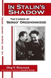 In Stalin's Shadow: Career of Sergo Ordzhonikidze - Career of Sergo Ordzhonikidze ebook by Oleg V. Khlevniuk,David J. Nordlander,Donald J. Raleigh