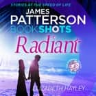 Radiant - BookShots audiobook by James Patterson, Elizabeth Hayley