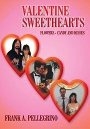VALENTINE SWEETHEARTS - FLOWERS - CANDY AND KISSES ebook by Kobo.Web.Store.Products.Fields.ContributorFieldViewModel
