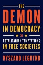 The Demon in Democracy - Totalitarian Temptations in Free Societies ebook by Ryszard Legutko