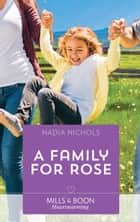 A Family For Rose (Mills & Boon Heartwarming) ebook by Nadia Nichols