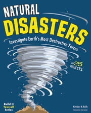 Natural Disasters - Investigate Earth's Most Destructive Forces with 25 Projects ebook by Kathleen M Reilly,Tom Casteel