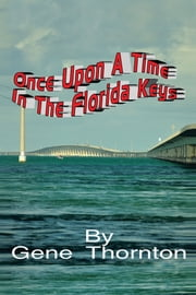 ONCE UPON A TIME IN THE FLORIDA KEYS ebook by Gene Thornton