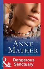 Dangerous Sanctuary (Mills & Boon Modern) (The Anne Mather Collection) ebook by Anne Mather