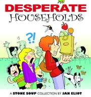 Desperate Households - A Stone Soup Collection ebook by Jan Eliot