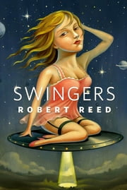 Swingers - A Tor.Com Original ebook by Robert Reed