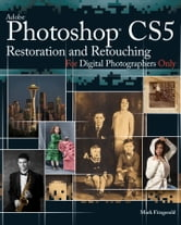 Photoshop CS5 Restoration and Retouching For Digital Photographers Only ebook by Mark Fitzgerald
