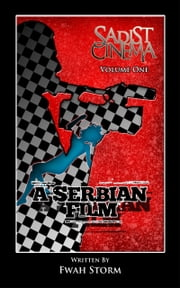 Sadist Cinema - A Serbian Film ebook by Fwah Storm