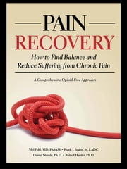 Pain Recovery - How to Find Balance and Reduce Suffering from Chronic Pain ebook by Mel Pohl,Frank J. Szabo, Jr.,Daniel Shiode,Ph.D. Robert Hunter