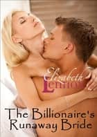 The Billionaire's Runaway Bride ebook by Elizabeth Lennox