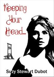 Keeping Your Head... ebook by Suzy Stewart Dubot