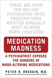 Medication Madness - A Psychiatrist Exposes the Dangers of Mood-Altering Medications ebook by Peter R. Breggin