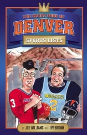 The Great Book of Denver Sports Lists ebook by Irv Brown,Joe Williams
