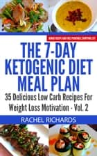 The 7-Day Ketogenic Diet Meal Plan: 35 Delicious Low Carb Recipes For Weight Loss Motivation - Volume 2 ebook by Rachel Richards