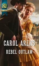 Rebel Outlaw ebook by Carol Arens