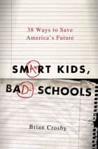 Smart Kids, Bad Schools ebook by Brian Crosby