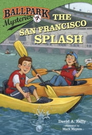 Ballpark Mysteries #7: The San Francisco Splash ebook by David A. Kelly,Mark Meyers