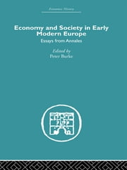 Economy and Society in Early Modern Europe - Essays from Annales ebook by Peter Burke