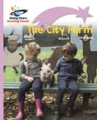 Reading Planet - The City Farm - Lilac Plus: Lift-off First Words ebook by Gill Budgell