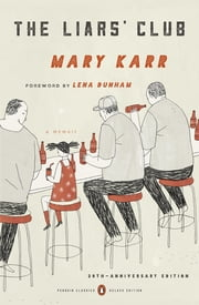 The Liars' Club - A Memoir (Penguin Classics Deluxe Edition) ebook by Mary Karr,Lena Dunham,Brian Rea