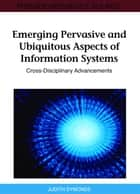 Emerging Pervasive and Ubiquitous Aspects of Information Systems ebook by Judith Symonds