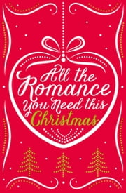 All the Romance You Need This Christmas: 5-Book Festive Collection ebook by Lynn Marie Hulsman, Michelle Betham, Georgia Hill,...