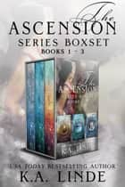 The Ascension Series Boxset (Books 1-3) ebook by K.A. Linde