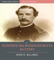 Sleepers 10th Massachusetts Battery: The History of the 10th Massachusetts Battery of Light Artillery In the War of the Rebellion ebook by John D. Billings