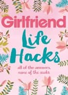 Life Hacks - All of the Answers, None of the Awks ebook by Girlfriend Magazine