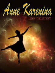 Anna Karenina-Leo Tolstoy's classic story of doomed love - One of the most admired novels in world literature ebook by Leo Tolstoy,Constance Garnett