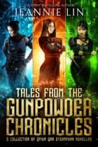 Tales from the Gunpowder Chronicles - A collection of Opium War steampunk novellas ebook by Jeannie Lin