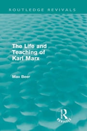 The Life and Teaching of Karl Marx (Routledge Revivals) ebook by Max Beer