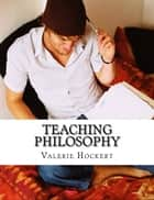 Teaching Philosophy ebook by Valerie Hockert, PhD
