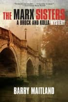 The Marx Sisters - A Brock and Kolla Mystery ebook by Barry Maitland