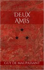 Deux amis ebook by Guy de Maupassant