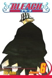 Bleach, Vol. 6 - The Death Trilogy Overture ebook by Tite Kubo