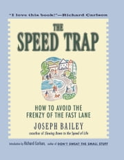 The Speed Trap - How to Avoid the Frenzy of the Fast Lane ebook by Joseph Bailey