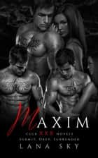 Maxim: The Complete Trilogy: Submit, Obey, & Surrender - Club XXX ebook by