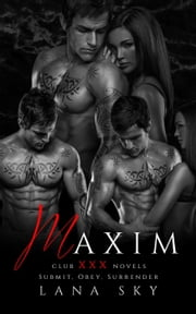 Maxim: The Complete Trilogy: Submit, Obey, & Surrender - Club XXX ebook by Lana Sky