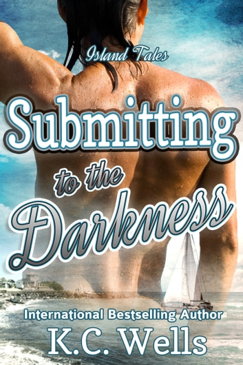 Submitting to the Darkness ebook by K.C. Wells