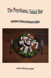 The Psychiatric Salad Bar -Adventures in Autism and Alternative Realities ebook by Samuel Adams