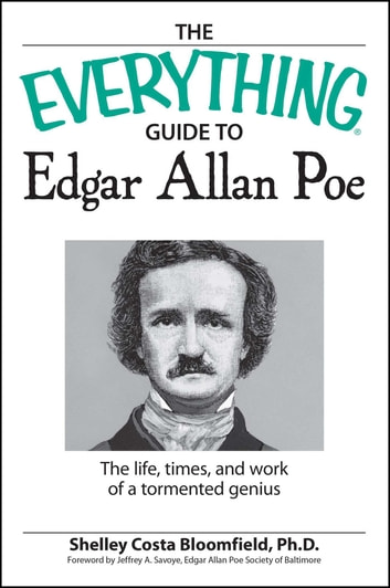 The Everything Guide to Edgar Allan Poe Book - The life, times, and work of a tormented genius ebook by Shelley Costa Bloomfield
