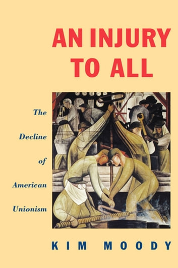 An Injury to All - The Decline of American Unionism ebook by Kim Moody
