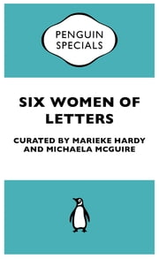 Six Women Of Letters - Penguin Specials ebook by Marieke Hardy,Michaela McGuire